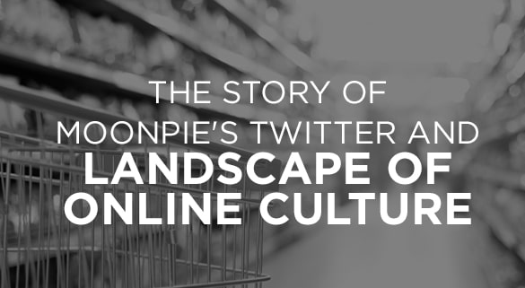 012: THE STORY OF MOONPIE'S TWITTER AND LANDSCAPE OF ONLINE CULTURE