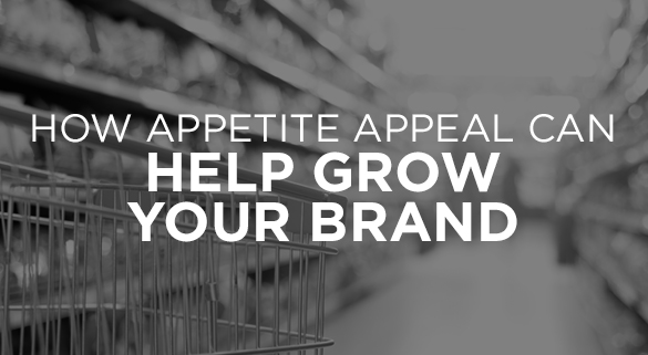 020: HOW APPETITE APPEAL CAN HELP GROW YOUR BRAND